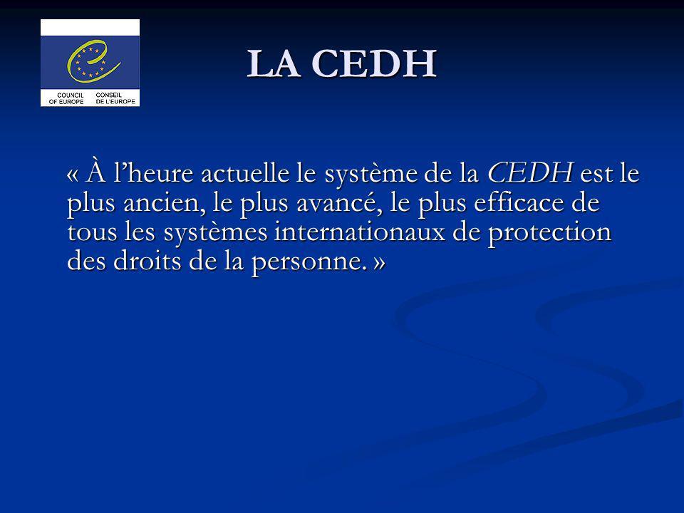 LA CEDH « À lheure actuelle le système de la CEDH est le plus ancien, le plus avancé, le plus efficace de tous les systèmes internationaux de protecti