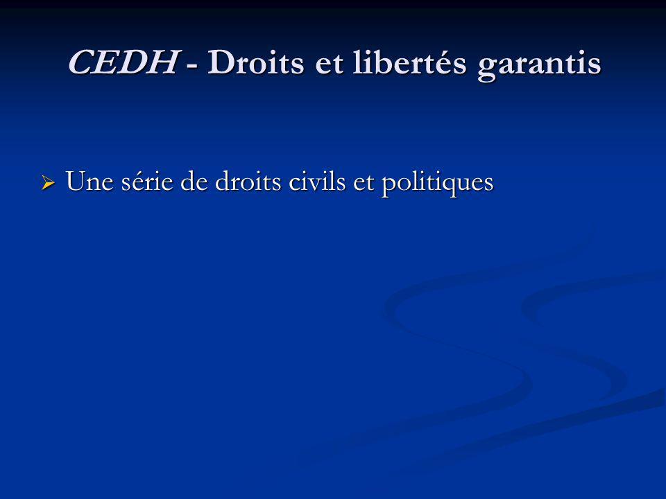 CEDH - Droits et libertés garantis Une série de droits civils et politiques Une série de droits civils et politiques