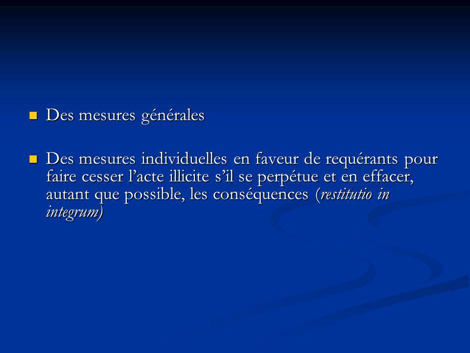 Des mesures générales Des mesures générales Des mesures individuelles en faveur de requérants pour faire cesser lacte illicite sil se perpétue et en e