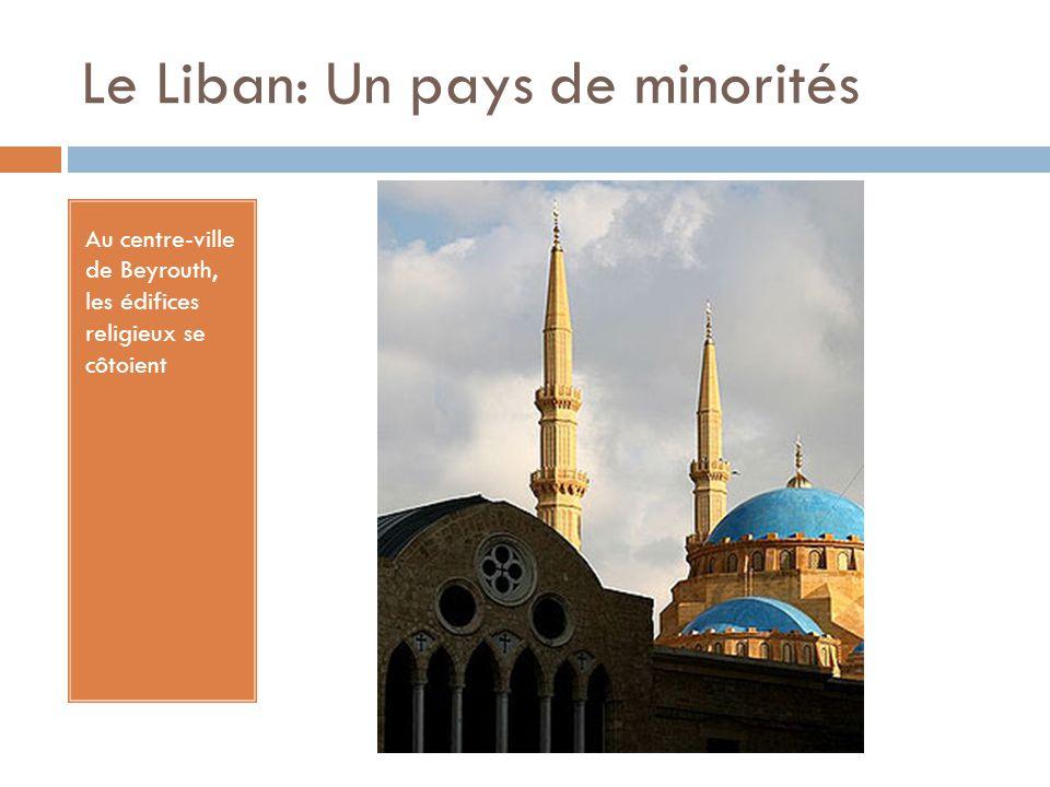 Le Liban: Un pays de minorités Au centre-ville de Beyrouth, les édifices religieux se côtoient