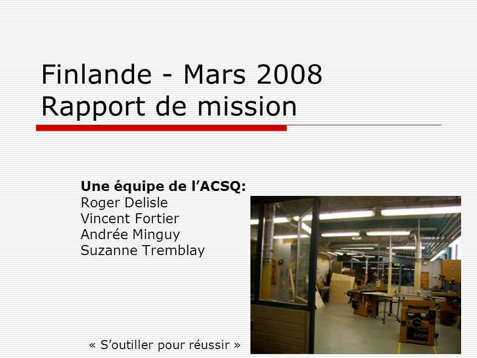 Finlande - Mars 2008 Rapport de mission Une équipe de lACSQ: Roger Delisle Vincent Fortier Andrée Minguy Suzanne Tremblay « Soutiller pour réussir »