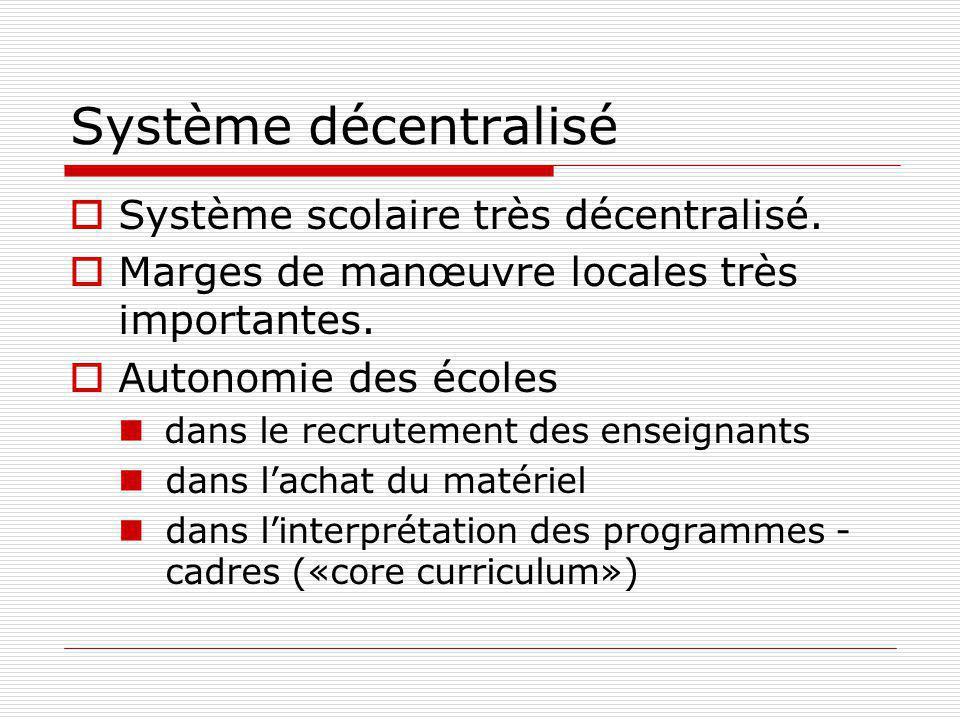 Système décentralisé Système scolaire très décentralisé.