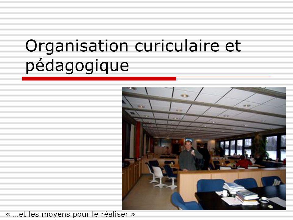 Organisation curiculaire et pédagogique « …et les moyens pour le réaliser »