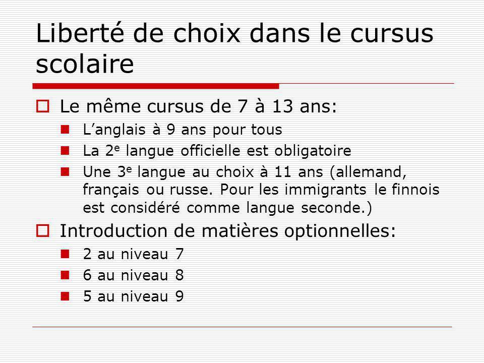 Liberté de choix dans le cursus scolaire Le même cursus de 7 à 13 ans: Langlais à 9 ans pour tous La 2 e langue officielle est obligatoire Une 3 e langue au choix à 11 ans (allemand, français ou russe.