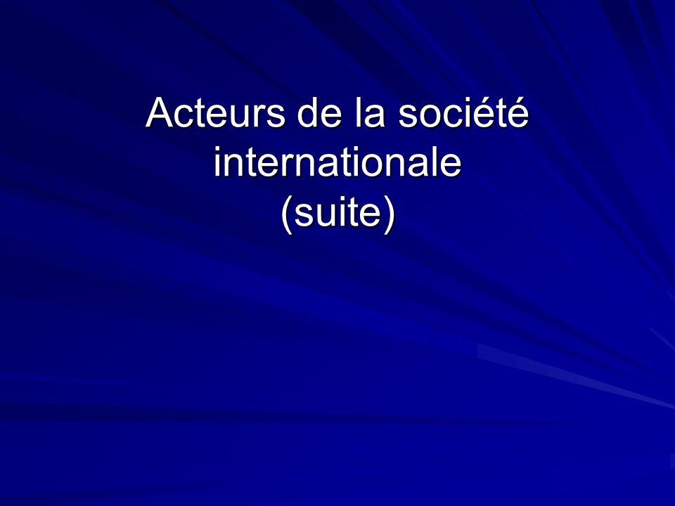Acteurs de la société internationale (suite)