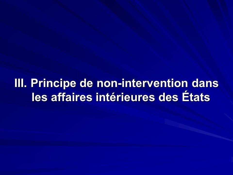 III. Principe de non-intervention dans les affaires intérieures des États