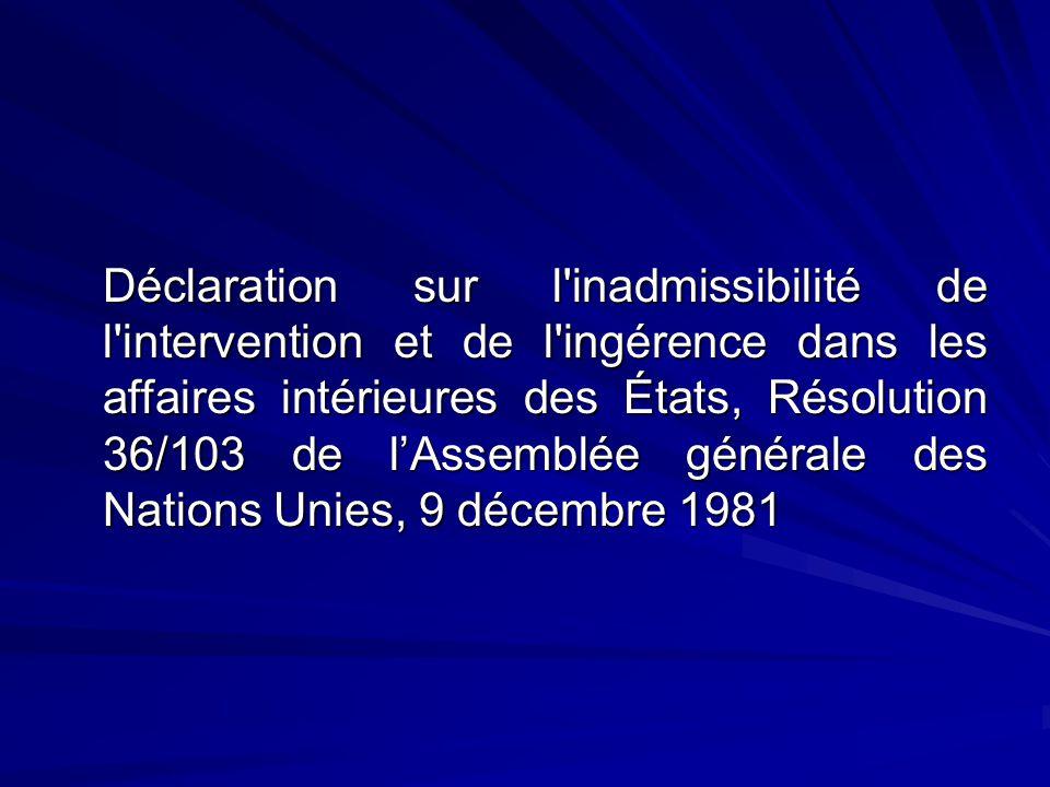 Déclaration sur l inadmissibilité de l intervention et de l ingérence dans les affaires intérieures des États, Résolution 36/103 de lAssemblée générale des Nations Unies, 9 décembre 1981