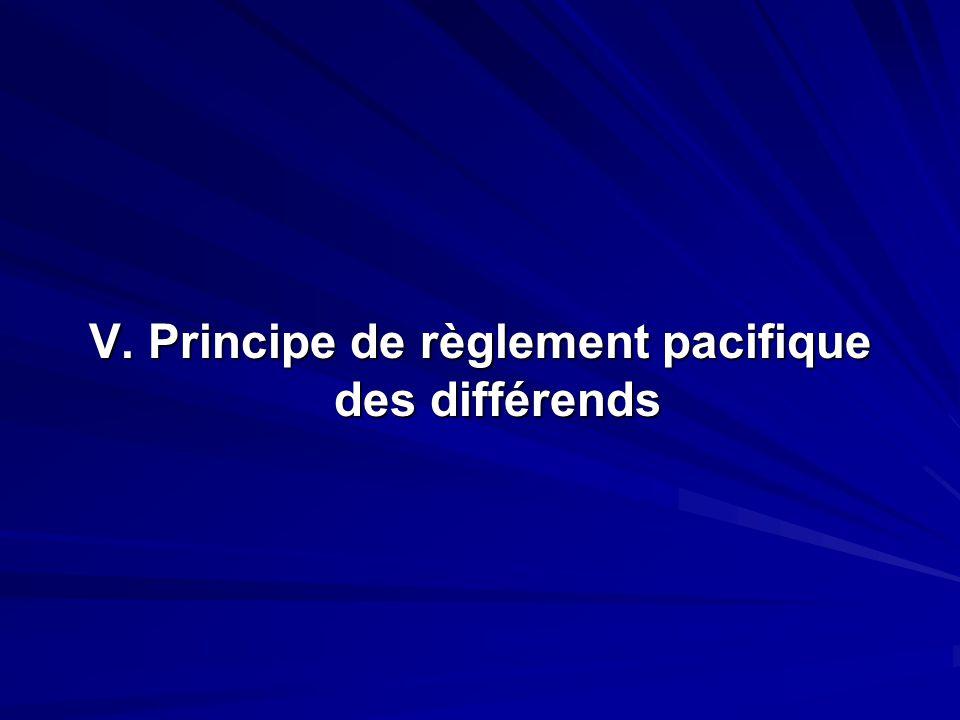 V. Principe de règlement pacifique des différends
