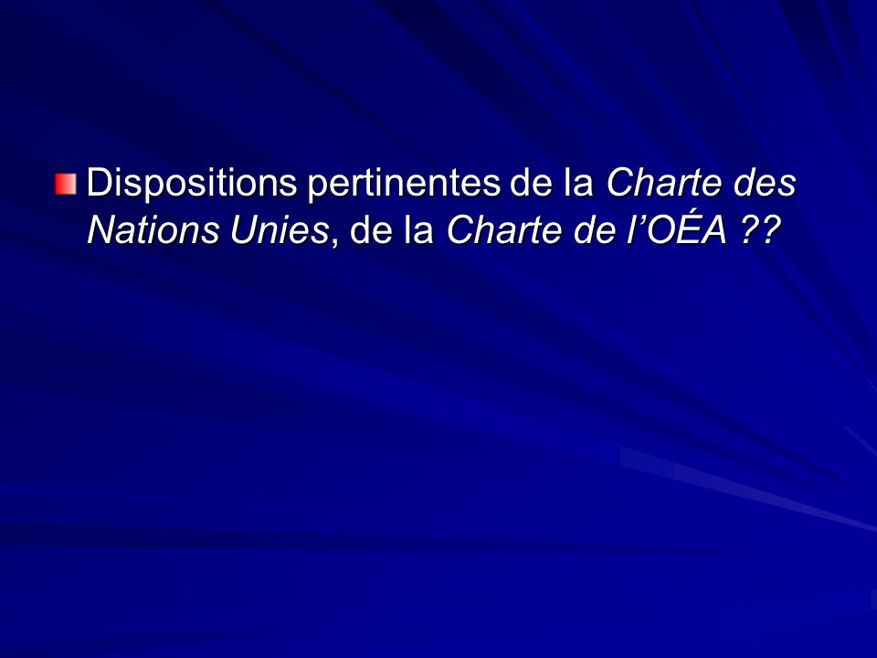 Dispositions pertinentes de la Charte des Nations Unies, de la Charte de lOÉA ??