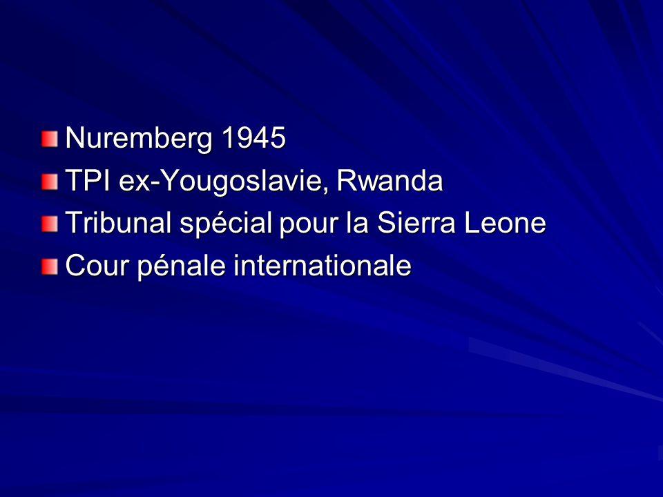 Nuremberg 1945 TPI ex-Yougoslavie, Rwanda Tribunal spécial pour la Sierra Leone Cour pénale internationale