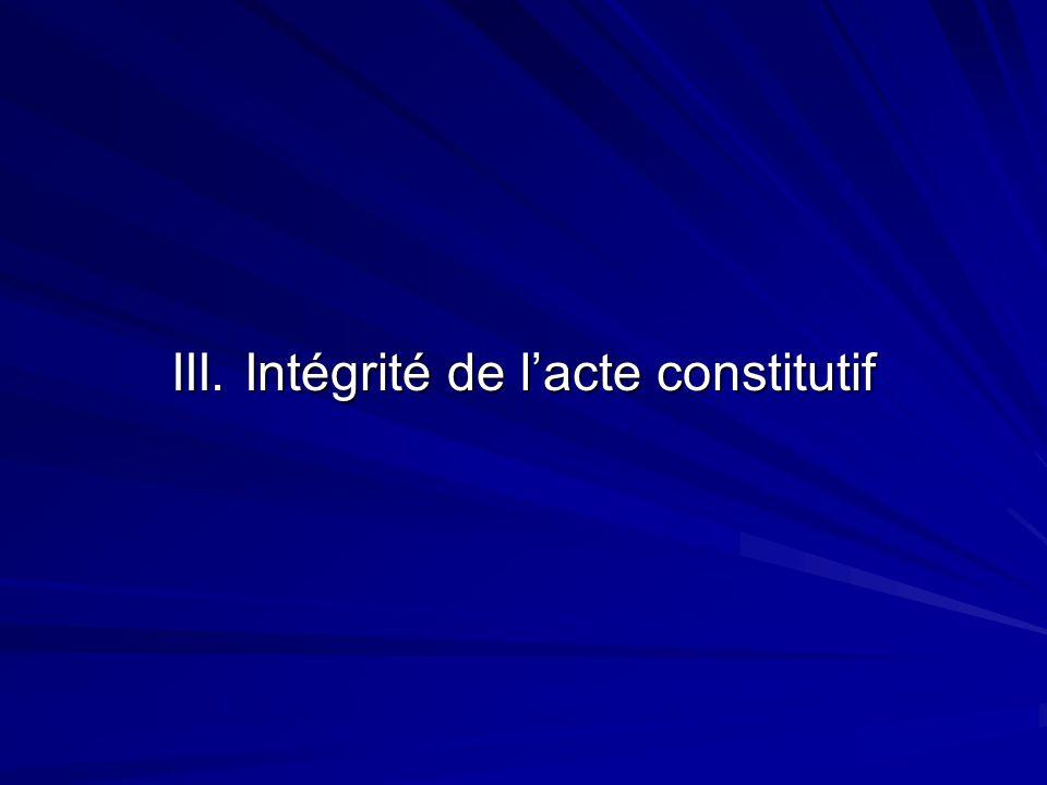 III. Intégrité de lacte constitutif