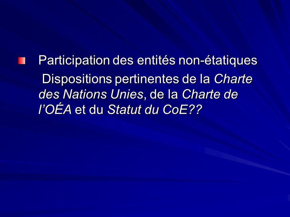 Participation des entités non-étatiques Dispositions pertinentes de la Charte des Nations Unies, de la Charte de lOÉA et du Statut du CoE?? Dispositio