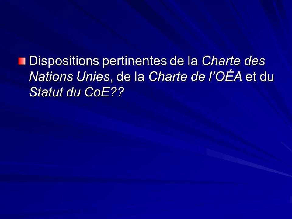Dispositions pertinentes de la Charte des Nations Unies, de la Charte de lOÉA et du Statut du CoE