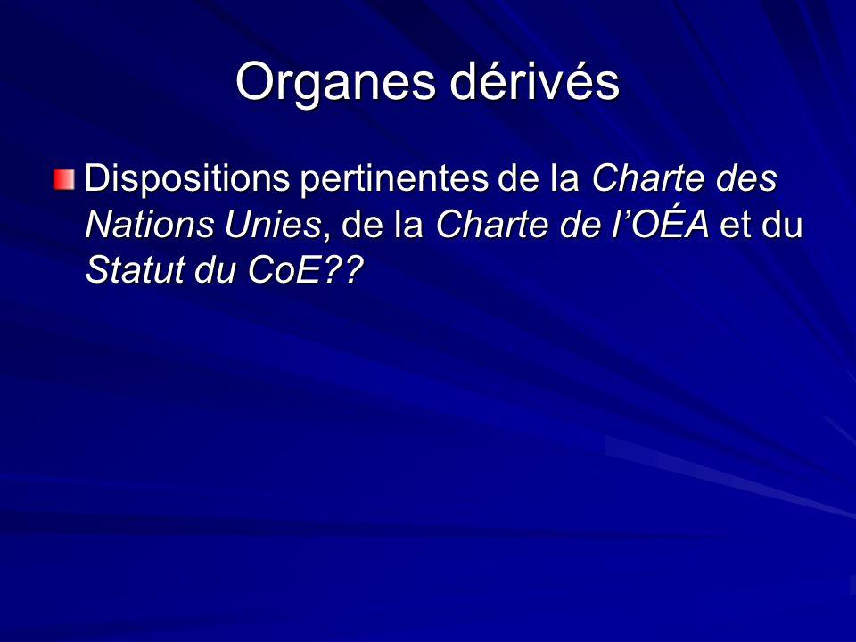 Organes dérivés Dispositions pertinentes de la Charte des Nations Unies, de la Charte de lOÉA et du Statut du CoE
