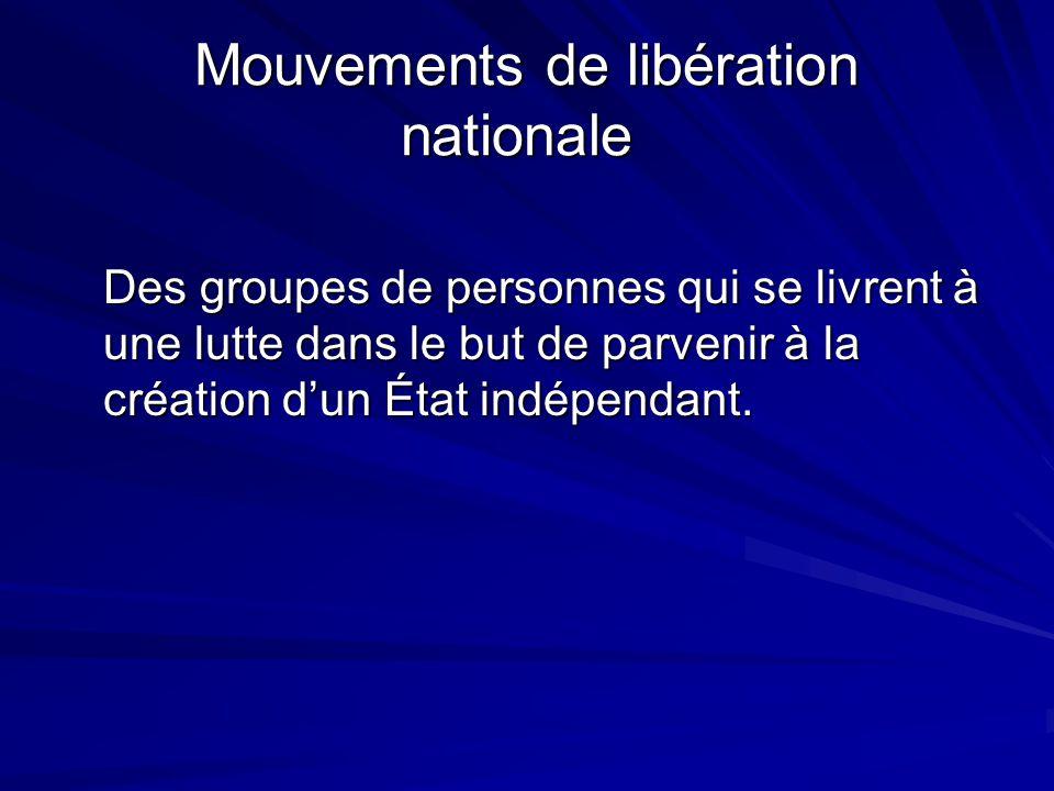 Mouvements de libération nationale Mouvements de libération nationale Des groupes de personnes qui se livrent à une lutte dans le but de parvenir à la création dun État indépendant.