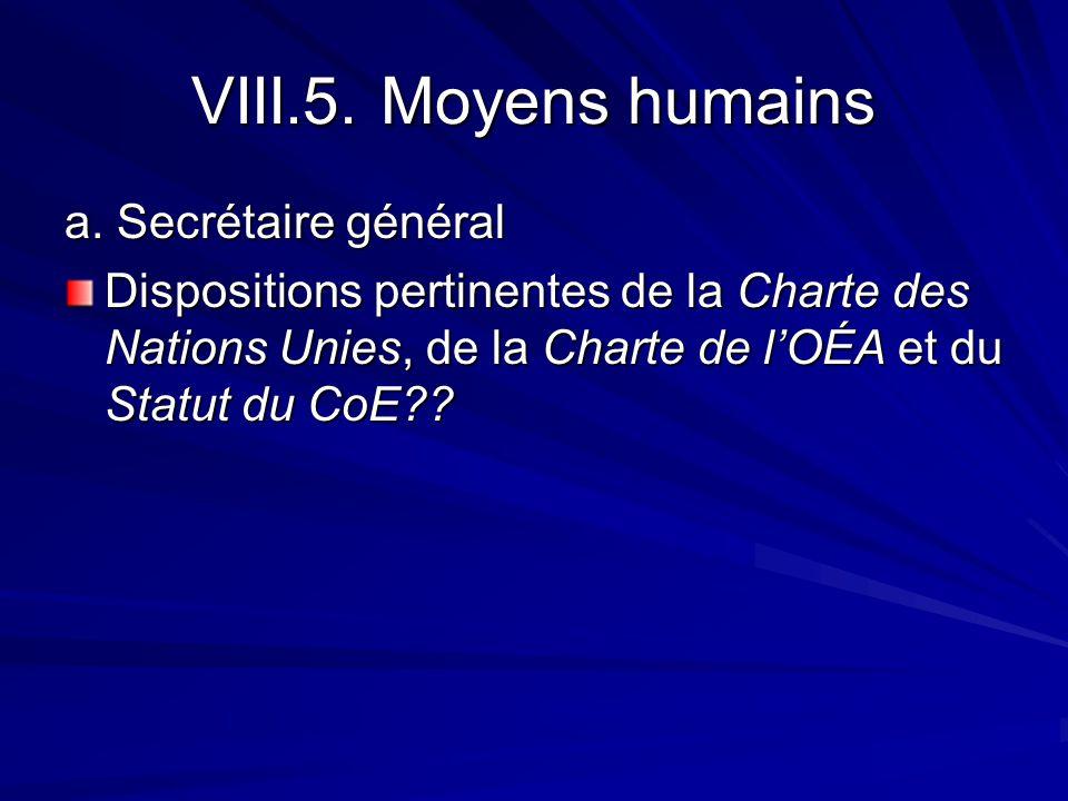 VIII.5. Moyens humains a. Secrétaire général Dispositions pertinentes de la Charte des Nations Unies, de la Charte de lOÉA et du Statut du CoE??