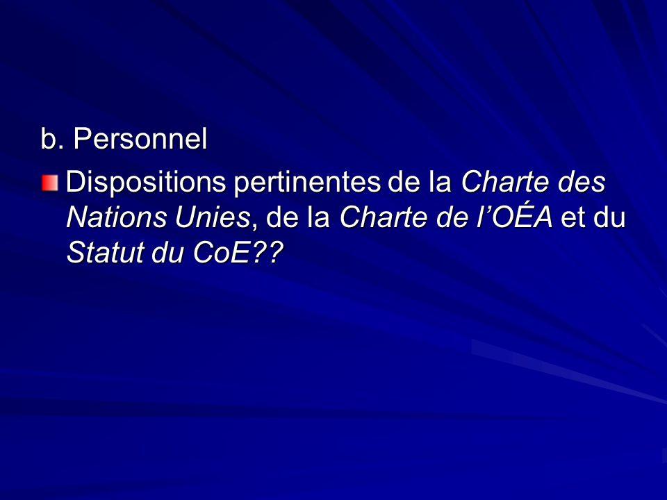 b. Personnel Dispositions pertinentes de la Charte des Nations Unies, de la Charte de lOÉA et du Statut du CoE??