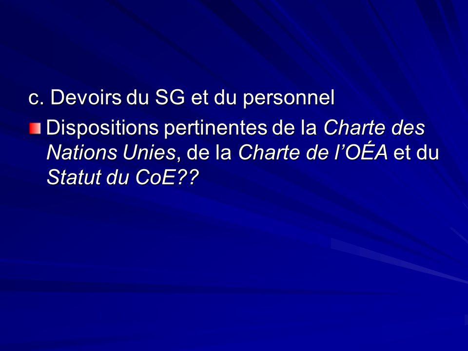 c. Devoirs du SG et du personnel Dispositions pertinentes de la Charte des Nations Unies, de la Charte de lOÉA et du Statut du CoE??