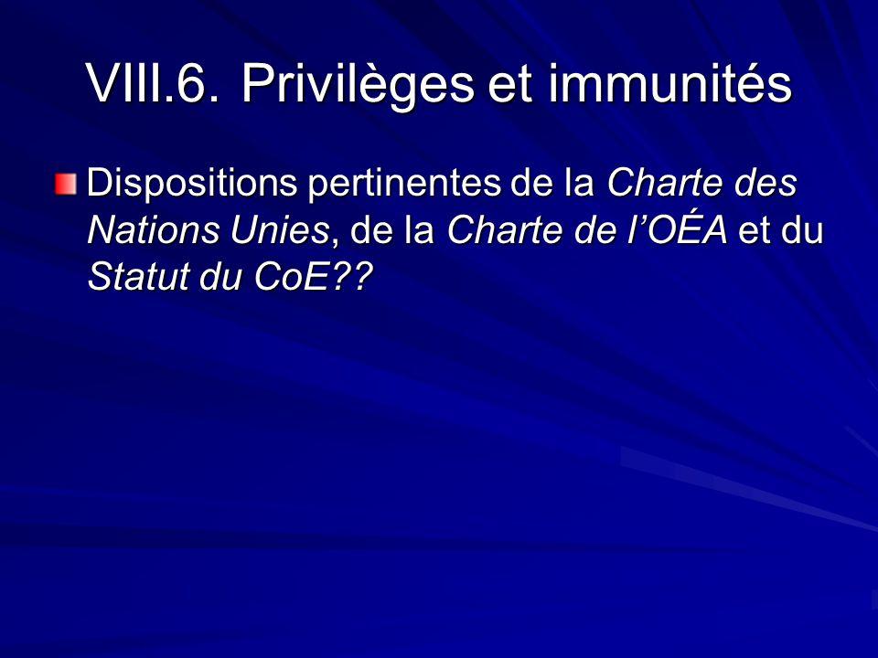 VIII.6. Privilèges et immunités Dispositions pertinentes de la Charte des Nations Unies, de la Charte de lOÉA et du Statut du CoE??