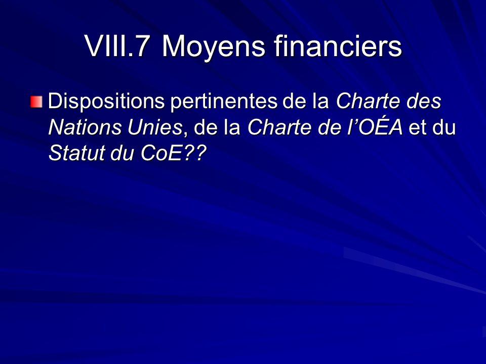VIII.7 Moyens financiers Dispositions pertinentes de la Charte des Nations Unies, de la Charte de lOÉA et du Statut du CoE