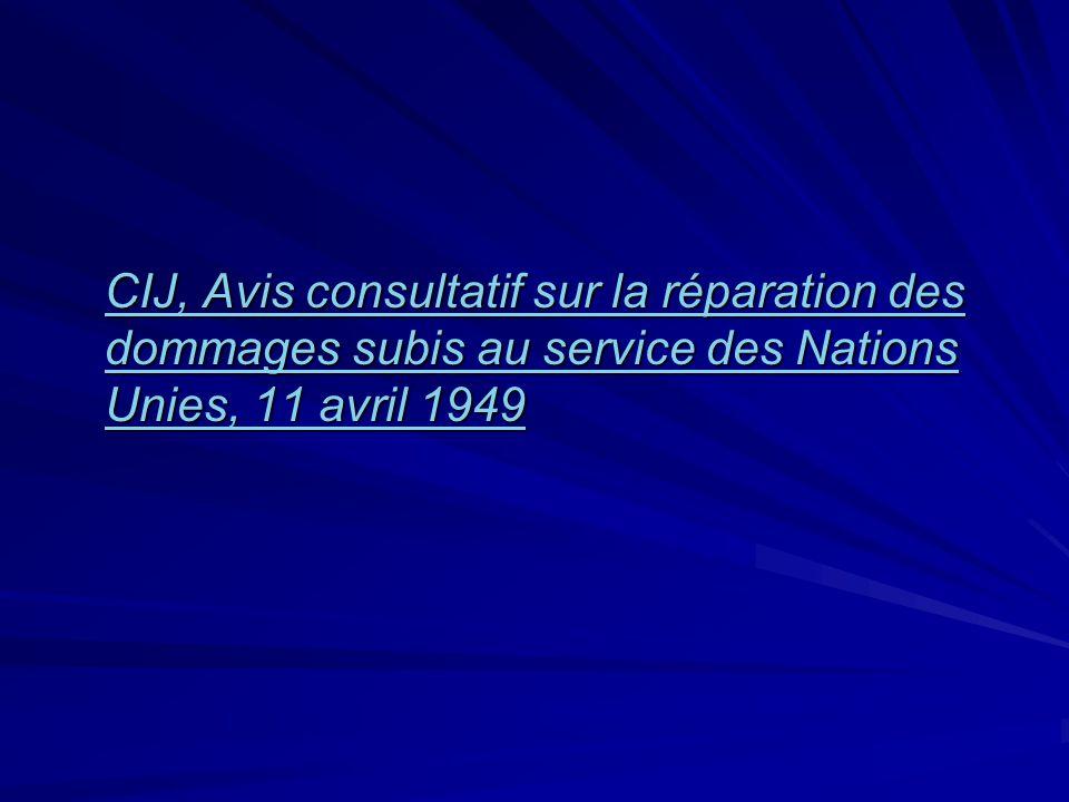 CIJ, Avis consultatif sur la réparation des dommages subis au service des Nations Unies, 11 avril 1949 CIJ, Avis consultatif sur la réparation des dommages subis au service des Nations Unies, 11 avril 1949