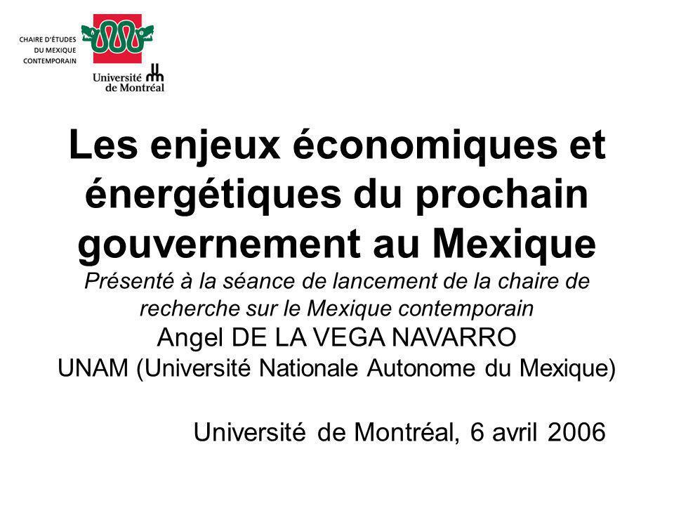 Les enjeux économiques et énergétiques du prochain gouvernement au Mexique Présenté à la séance de lancement de la chaire de recherche sur le Mexique