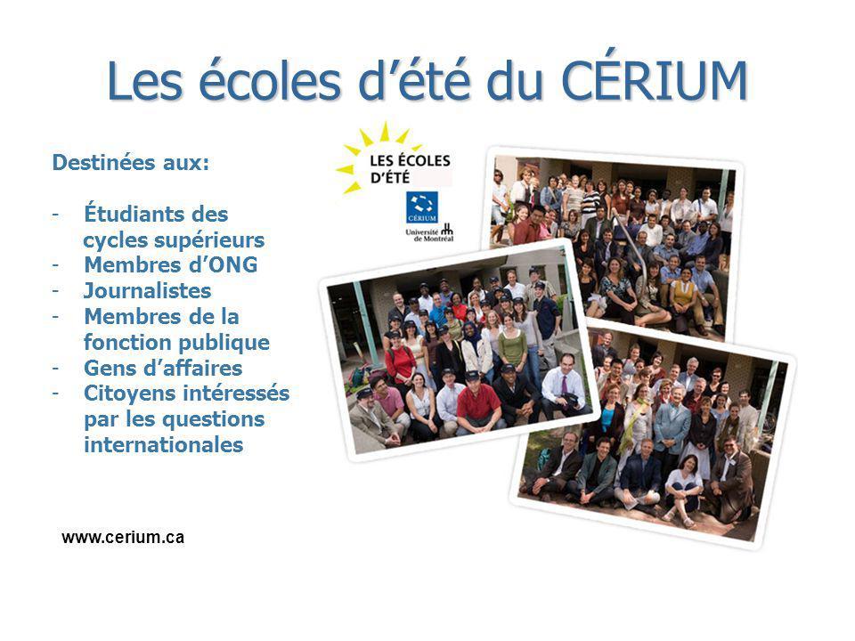www.cerium.ca Destinées aux: -Étudiants des cycles supérieurs -Membres dONG -Journalistes -Membres de la fonction publique -Gens daffaires -Citoyens intéressés par les questions internationales Les écoles dété du CÉRIUM