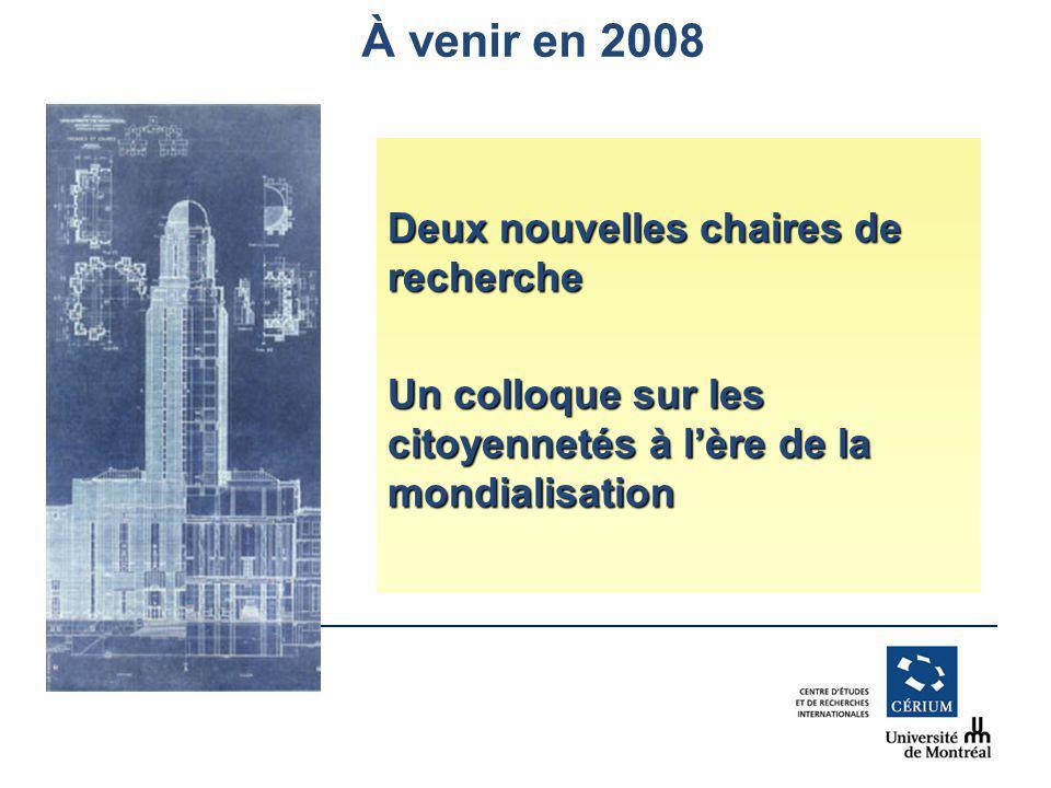 www.cerium.ca À venir en 2008 Deux nouvelles chaires de recherche Un colloque sur les citoyennetés à lère de la mondialisation
