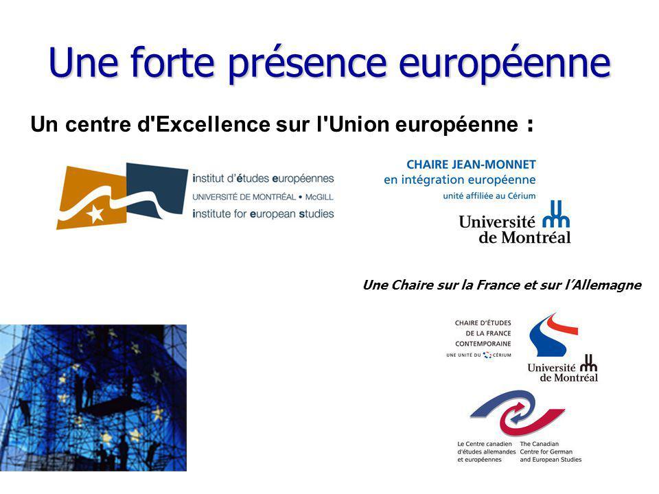 www.cerium.ca Une forte présence européenne Un centre d Excellence sur l Union européenne : Une Chaire sur la France et sur lAllemagne