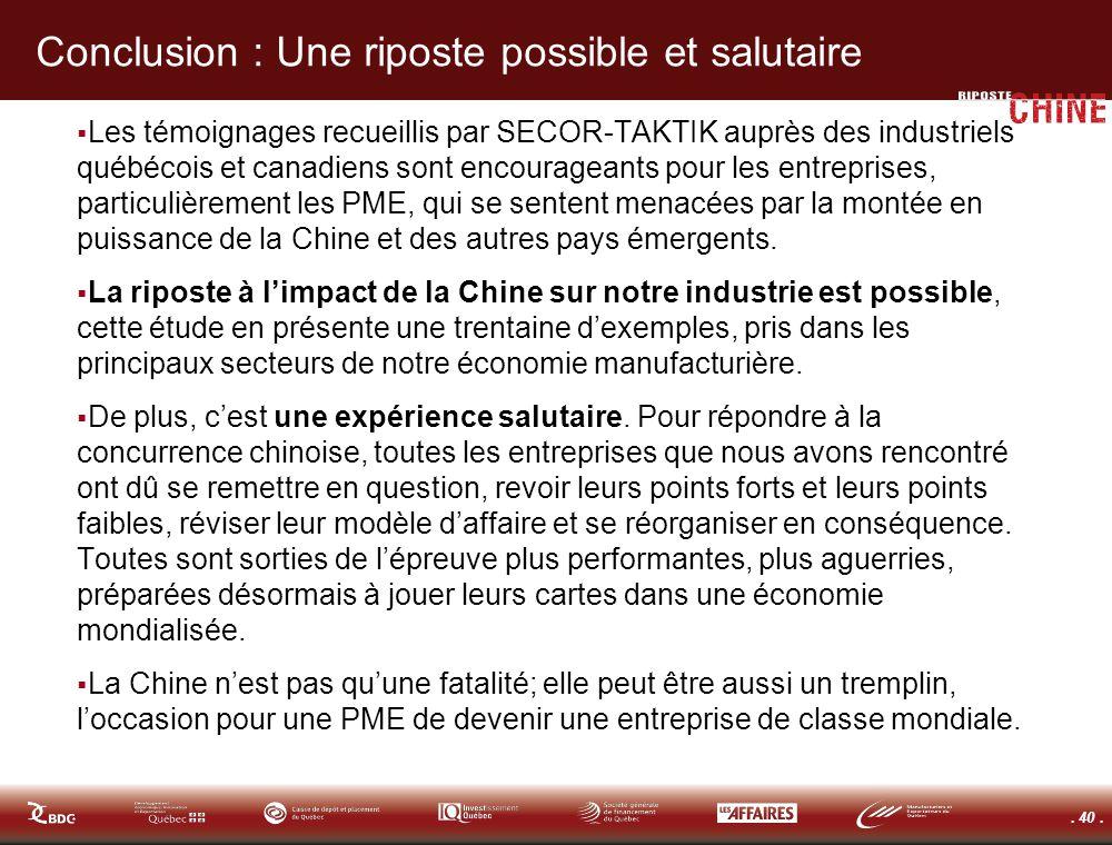 . 40. Conclusion : Une riposte possible et salutaire Les témoignages recueillis par SECOR-TAKTIK auprès des industriels québécois et canadiens sont en