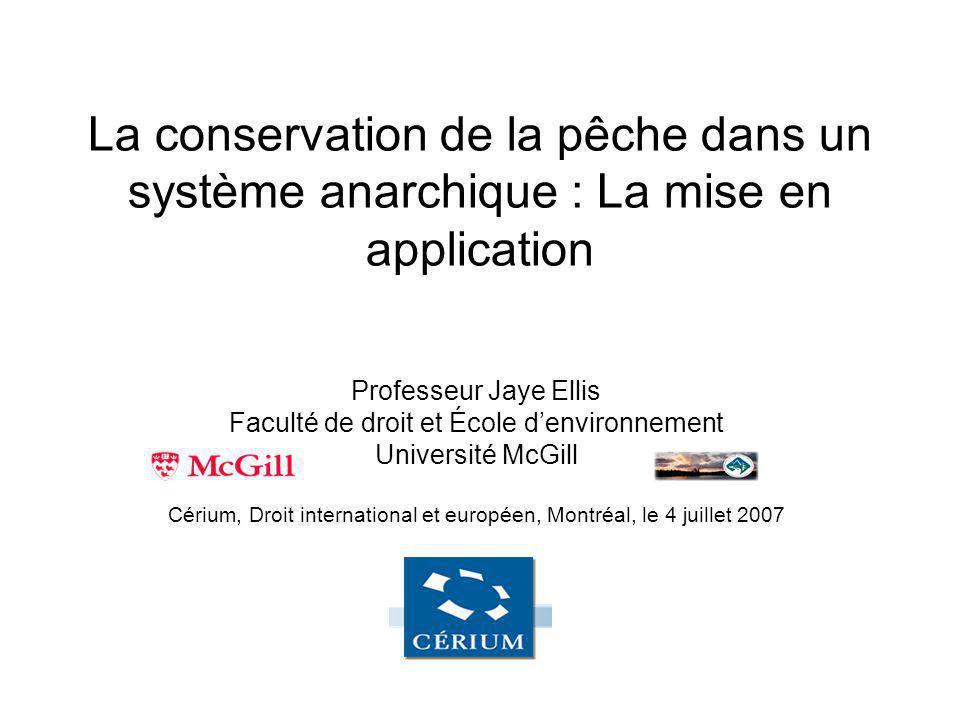 La conservation de la pêche dans un système anarchique : La mise en application Professeur Jaye Ellis Faculté de droit et École denvironnement Univers
