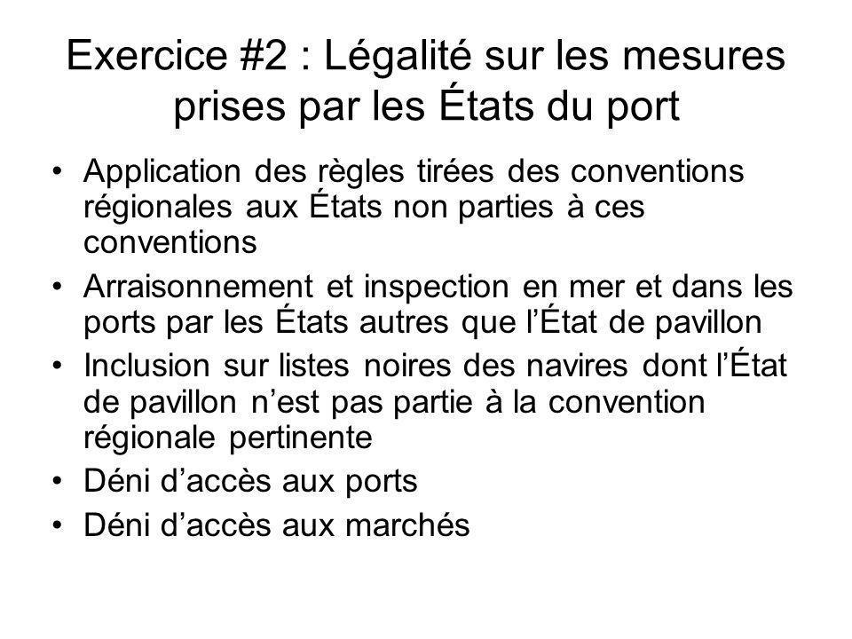 Exercice #2 : Légalité sur les mesures prises par les États du port Application des règles tirées des conventions régionales aux États non parties à c