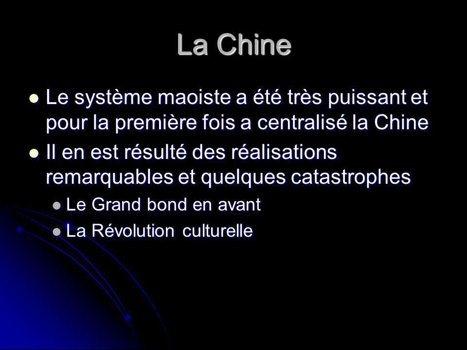 La Chine Le système maoiste a été très puissant et pour la première fois a centralisé la Chine Le système maoiste a été très puissant et pour la première fois a centralisé la Chine Il en est résulté des réalisations remarquables et quelques catastrophes Il en est résulté des réalisations remarquables et quelques catastrophes Le Grand bond en avant Le Grand bond en avant La Révolution culturelle La Révolution culturelle