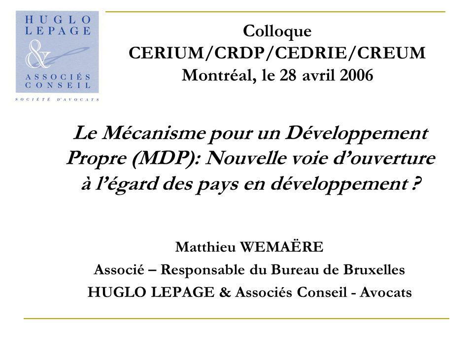 Colloque CERIUM/CRDP/CEDRIE/CREUM Montréal, le 28 avril 2006 Le Mécanisme pour un Développement Propre (MDP): Nouvelle voie douverture à légard des pays en développement .