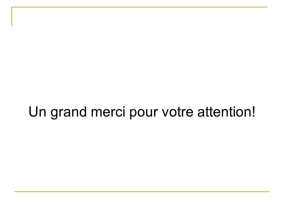 Un grand merci pour votre attention!