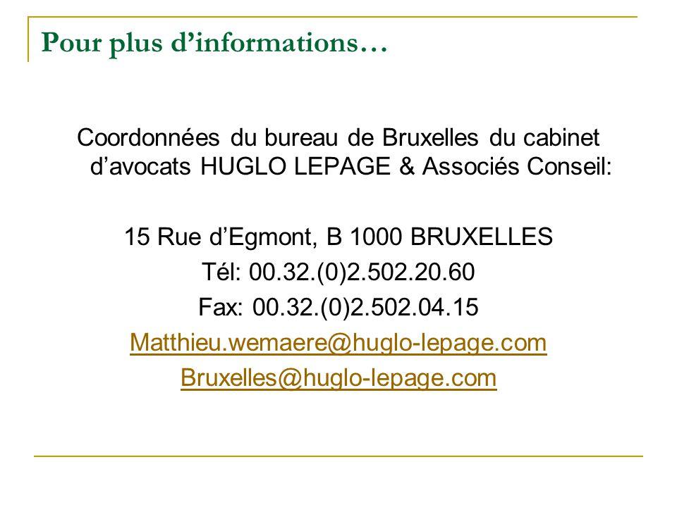 Pour plus dinformations… Coordonnées du bureau de Bruxelles du cabinet davocats HUGLO LEPAGE & Associés Conseil: 15 Rue dEgmont, B 1000 BRUXELLES Tél: 00.32.(0)2.502.20.60 Fax: 00.32.(0)2.502.04.15 Matthieu.wemaere@huglo-lepage.com Bruxelles@huglo-lepage.com