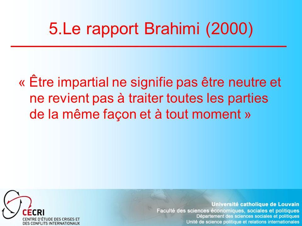 5.Le rapport Brahimi (2000) « Être impartial ne signifie pas être neutre et ne revient pas à traiter toutes les parties de la même façon et à tout moment »
