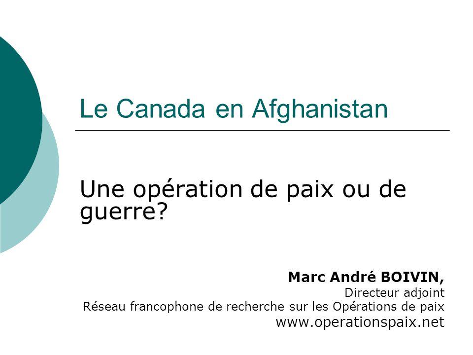 Le Canada en Afghanistan Une opération de paix ou de guerre.