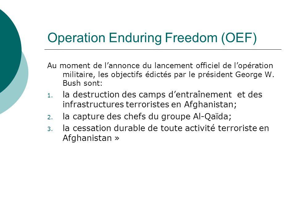 Operation Enduring Freedom (OEF) Au moment de lannonce du lancement officiel de lopération militaire, les objectifs édictés par le président George W.
