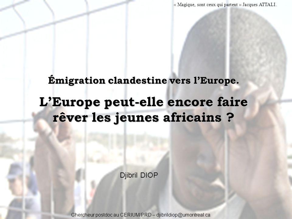 Émigration clandestine vers lEurope. LEurope peut-elle encore faire rêver les jeunes africains ? Djibril DIOP Chercheur postdoc au CERIUM/PRD – djibri