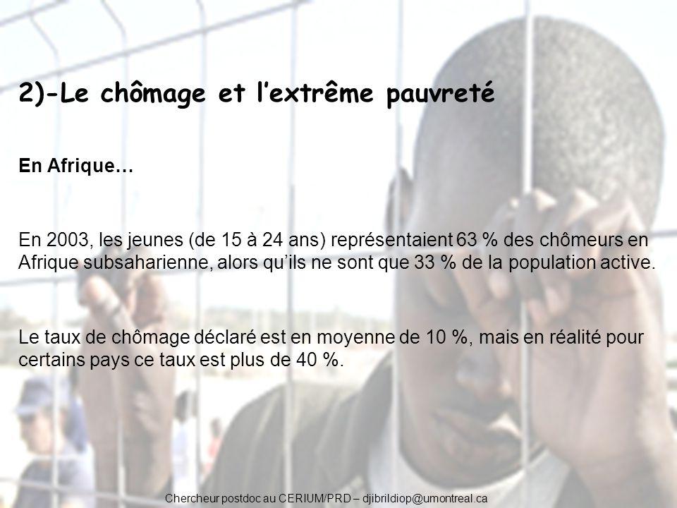 2)-Le chômage et lextrême pauvreté En Afrique… En 2003, les jeunes (de 15 à 24 ans) représentaient 63 % des chômeurs en Afrique subsaharienne, alors q