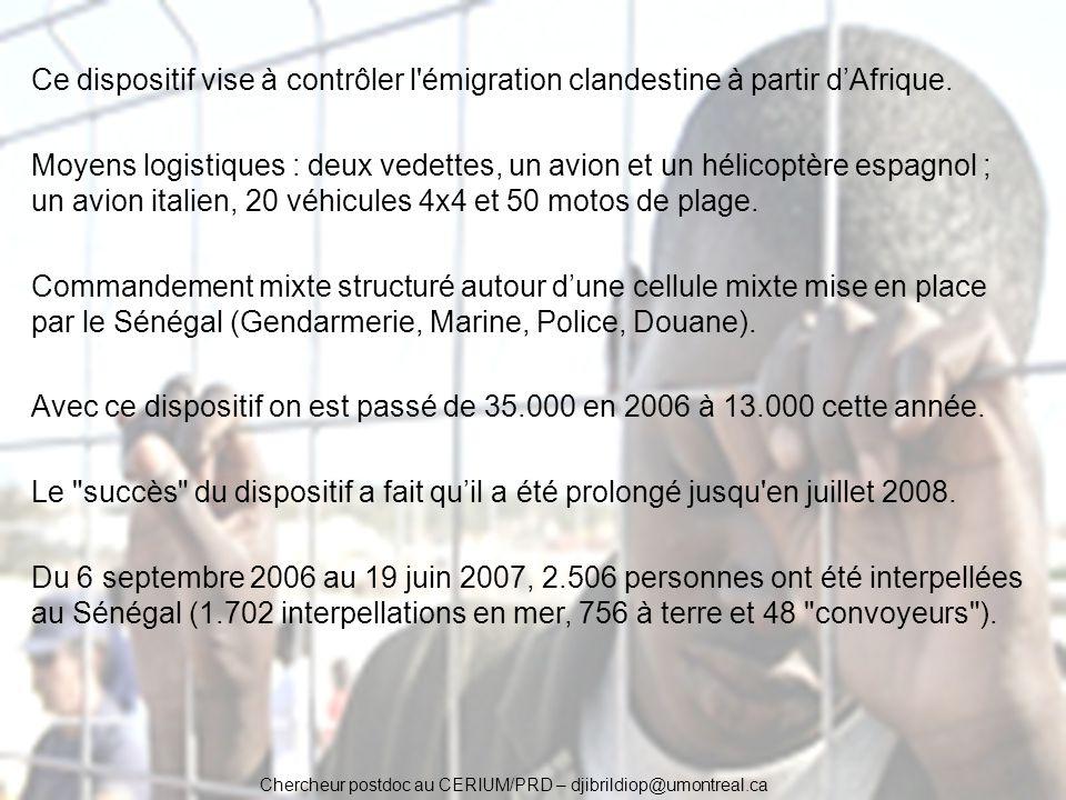 Chercheur postdoc au CERIUM/PRD – djibrildiop@umontreal.ca Ce dispositif vise à contrôler l'émigration clandestine à partir dAfrique. Moyens logistiqu