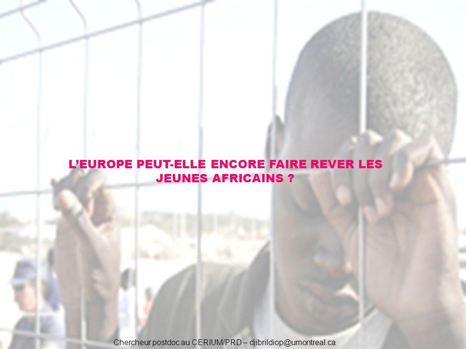 Chercheur postdoc au CERIUM/PRD – djibrildiop@umontreal.ca LEUROPE PEUT-ELLE ENCORE FAIRE REVER LES JEUNES AFRICAINS ?