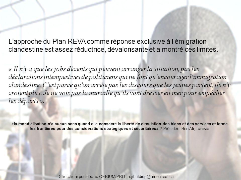 Chercheur postdoc au CERIUM/PRD – djibrildiop@umontreal.ca Lapproche du Plan REVA comme réponse exclusive à lémigration clandestine est assez réductri