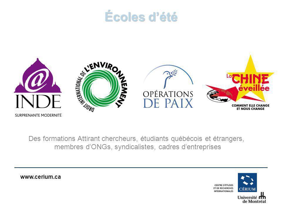 www.cerium.ca Écoles dété Des formations Attirant chercheurs, étudiants québécois et étrangers, membres dONGs, syndicalistes, cadres dentreprises