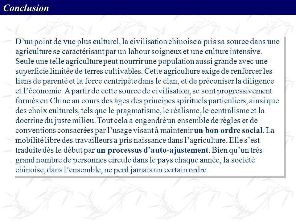Dun point de vue plus culturel, la civilisation chinoise a pris sa source dans une agriculture se caractérisant par un labour soigneux et une culture