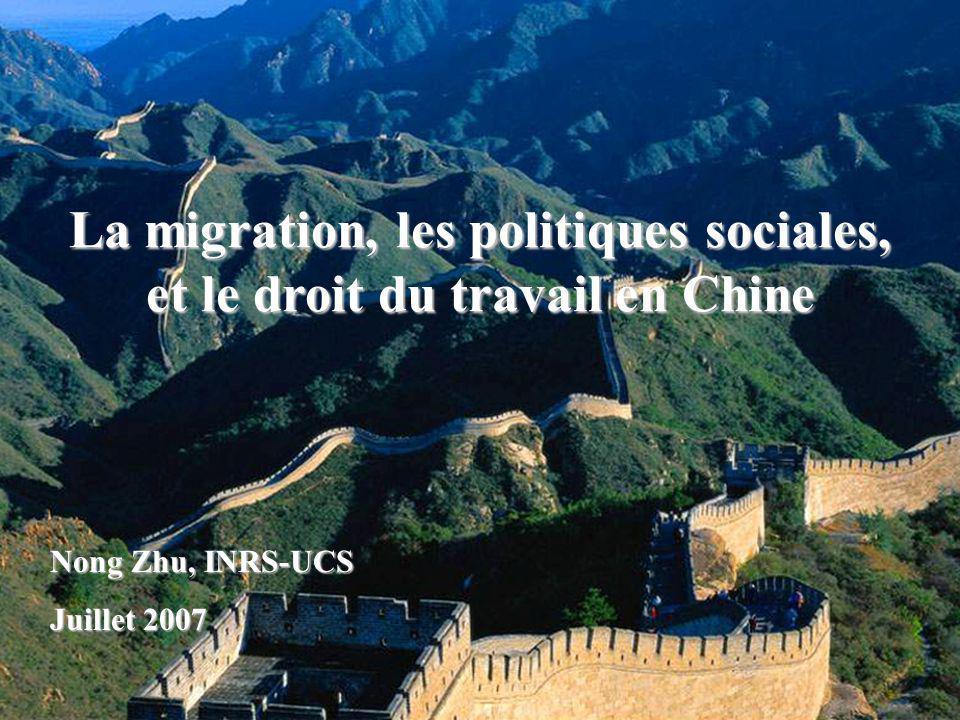 La migration, les politiques sociales, et le droit du travail en Chine Nong Zhu, INRS-UCS Juillet 2007
