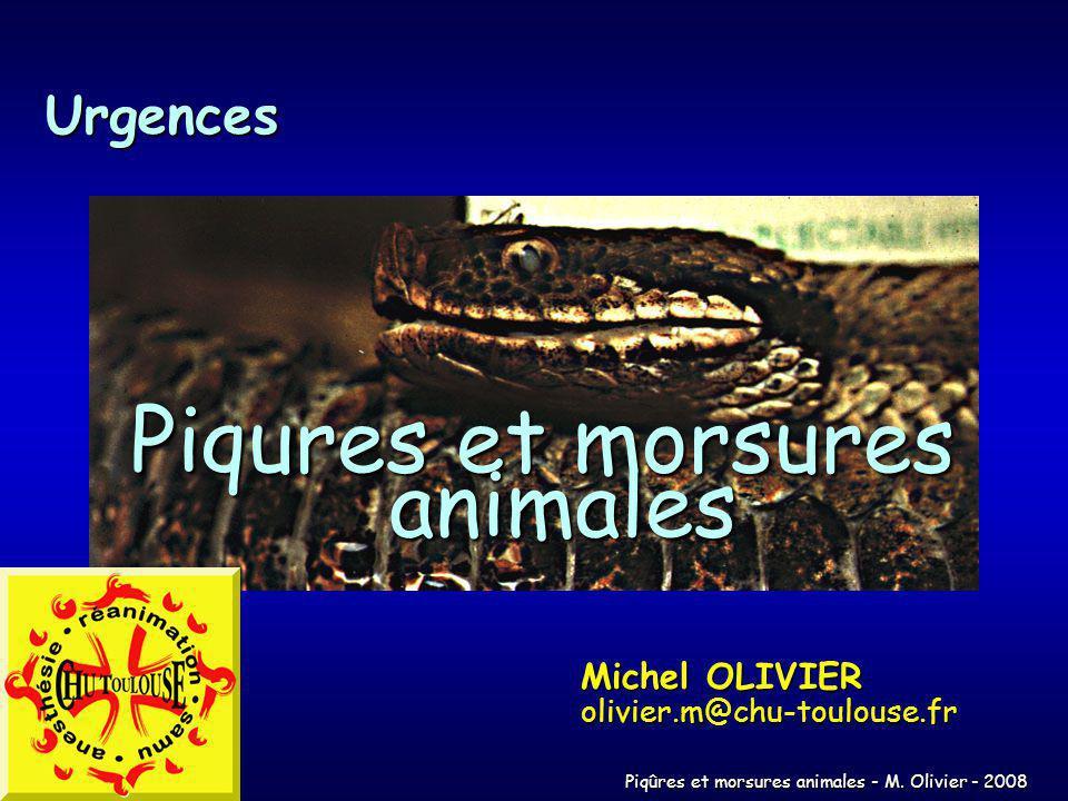 Piqûres et morsures animales - M. Olivier - 2008 Piqures et morsures animales Urgences Michel OLIVIER olivier.m@chu-toulouse.fr