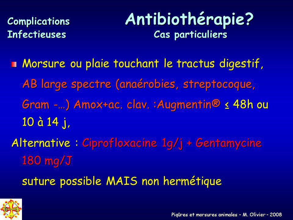 Piqûres et morsures animales - M. Olivier - 2008 Morsure ou plaie touchant le tractus digestif, AB large spectre (anaérobies, streptocoque, Gram -…) A