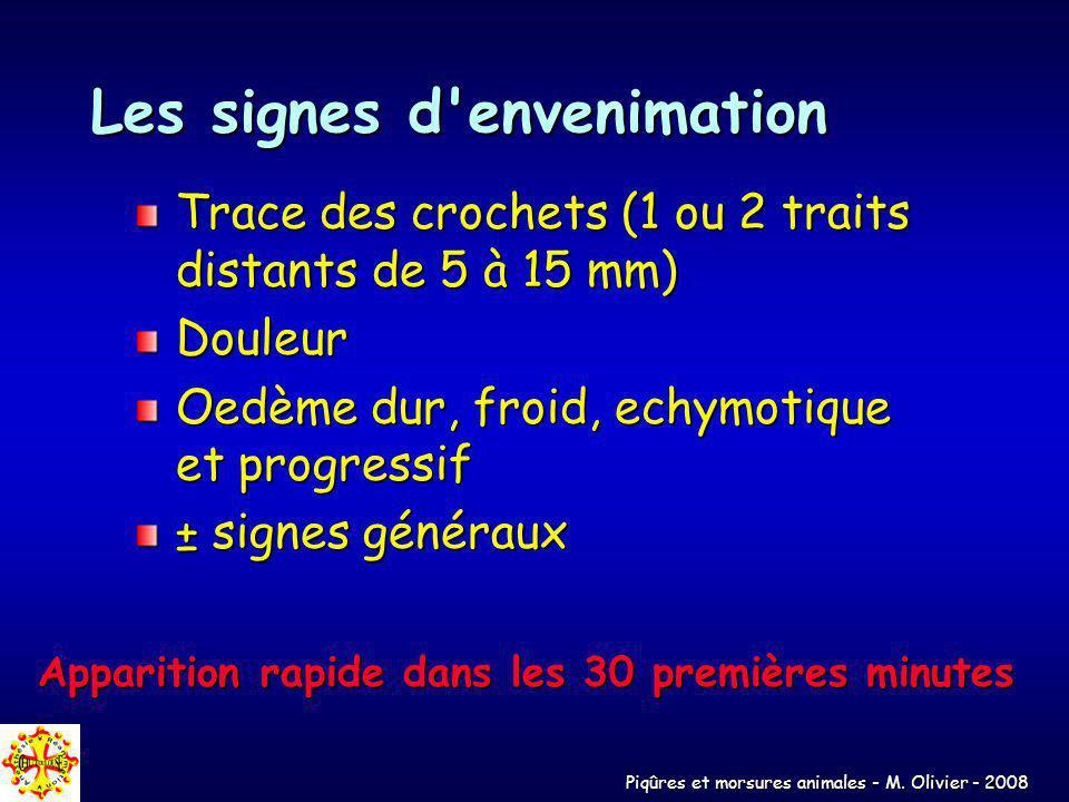 Piqûres et morsures animales - M. Olivier - 2008 Les signes d'envenimation Trace des crochets (1 ou 2 traits distants de 5 à 15 mm) Douleur Oedème dur